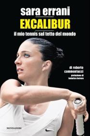"""Da domani 20 giugno in tutte le librerie d'Italia <strong>""""Sara Errani – Excalibur""""</strong>, il volume che racconta lo sbarco dell'azzurra fra le prime tenniste del mondo."""