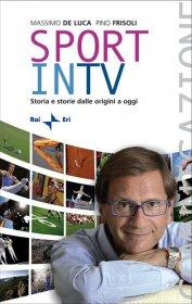 Sport in TV, edito da Rai Eri (192 pagine, 16 euro)